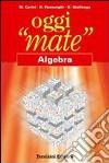 Oggi «mate». Algebra. Per la Scuola media. Con espansione online libro