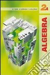 Algebra 2. Tomo A. Per le Scuole superiori. Con espansione online libro