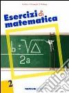 Esercizi di matematica. Per le Scuole superiori libro