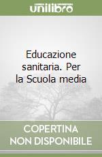 Educazione sanitaria. Per la Scuola media libro di Fabris Franca