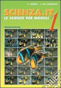 Scienza.it. Le scienze per moduli. Per la Scuola media (1) libro di Fabris Franca - McCormack J.