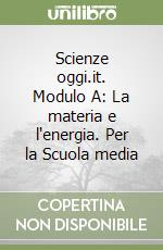 Scienze oggi.it. Modulo A: La materia e l'energia. Per la Scuola media libro di Fabris Franca - McCormack J.