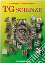 TG scienze. Volume A. Per le Scuole superiori libro di Caberletti Fatima - Fabris Franca - Zanetti Silvia