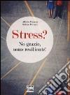 Stress? No grazie, sono resiliente! libro di Formosa Alfredo - Pallanti Stefano