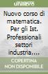 Nuovo corso di matematica. Per gli Ist. Professionali settori industria, artigianato e agricoltura (3) libro