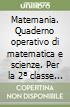 Matemania. Quaderno operativo di matematica e scienze. Per la 2ª classe elementare libro