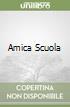 AMICA SCUOLA libro