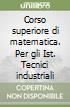 Corso superiore di matematica. Per il triennio degli Ist. Tecnici industriali (2)