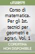 Corso di matematica. Per gli Ist. tecnici per geometri e agrari libro