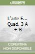L'ARTE E... QUAD. 3 A + B libro