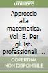 Approccio alla matematica. Vol. E. Con espansione online. Per gli Ist. professionali libro