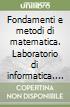 Fondamenti e metodi di matematica. Laboratorio di informatica. Per le Scuole superiori. Con CD-ROM libro