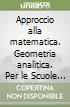Approccio alla matematica. Geometria analitica. Per le Scuole superiori. Con espansione online libro