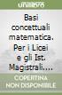 Basi concettuali matematica. Per i Licei e gli Ist. Magistrali. Con DVD. Con espansione online libro
