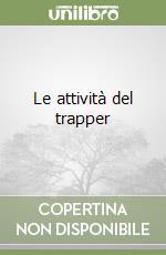Le attività del trapper libro di Mercanti Andrea