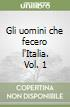 Gli uomini che fecero l'Italia. Vol. 1 libro