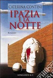 Ipazia e la notte libro di Contini Caterina
