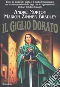 Il Giglio Dorato libro di Zimmer Bradley Marion - Norton Andre