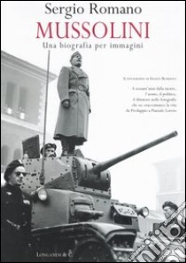 Mussolini: una biografia per immagini libro di Romano Sergio
