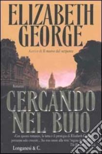 Cercando nel buio libro di George Elizabeth