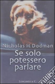 Se solo potessero parlare libro di Dodman Nicholas H.