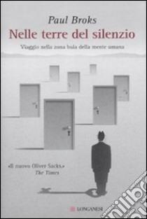 Nelle terre del silenzio. Viaggio nella zona buia della mente umana libro di Broks Paul