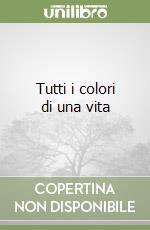 Tutti i colori di una vita