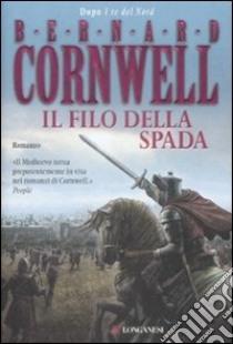 Il Filo della spada libro di Cornwell Bernard