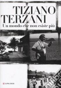 Un Mondo che non esiste più libro di Terzani Tiziano