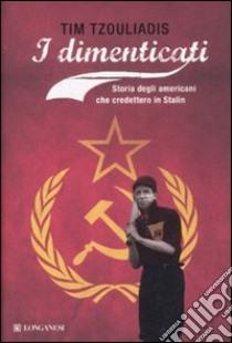 I Dimenticati. Storia degli Americani che credettero a Stalin libro di Tzouliadis Tim