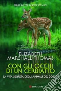 Con gli occhi di un cerbiatto. La vita segreta degli animali del bosco libro di Marshall Thomas Elizabeth
