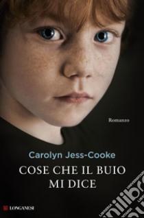 Cose che il buio mi dice libro di Jess-Cooke Carolyn