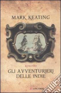 Gli avventurieri delle Indie libro di Keating Mark