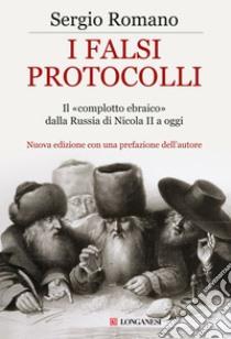 I Falsi protocolli. Il «complotto ebraico» dalla Russia di Nicola II ai giorni nostri libro di Romano Sergio