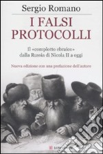 I Falsi protocolli. Il complotto ebraico dalla Russia di Nicola II ai giorni nostri libro di Romano Sergio