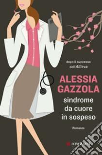 Sindrome da cuore in sospeso libro di Gazzola Alessia