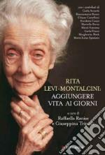 Rita Levi Montalcini: aggiungere vita ai giorni