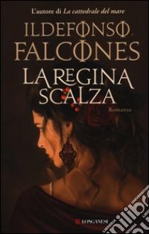 La regina scalza libro di Falcones Ildefonso