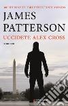 Uccidete Alex Cross libro
