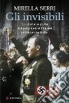 Gli invisibili. La storia segreta dei prigionieri illustri di Hitler in Italia libro