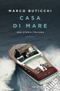 Casa di mare. Una storia italiana libro di Buticchi Marco