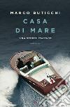 Casa di mare. Una storia italiana libro
