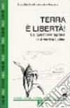 Terra e libertà. La questione agraria in America Latina libro