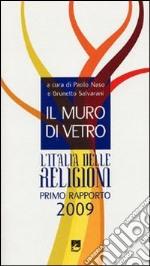 Il muro di vetro. L'Italia delle religioni. Rapporto 2009 libro