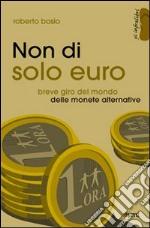 Non di solo euro. Breve giro del mondo delle monete alternative libro