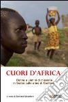 Cuori d'Africa. Donne e uomini di missione in Sudan sulle orme di Comboni libro