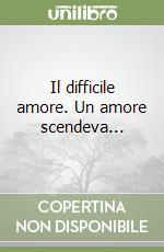 Il difficile amore. Un amore scendeva... libro di Paoli Arturo
