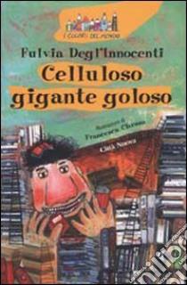 Celluloso gigante goloso libro di Degl'Innocenti Fulvia