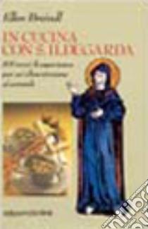In cucina con santa Ildegarda. 800 anni di esperienza per un'alimentazione al naturale libro di Breindl Ellen