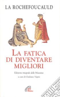 La fatica di diventare migliori libro di La Rochefoucauld François de